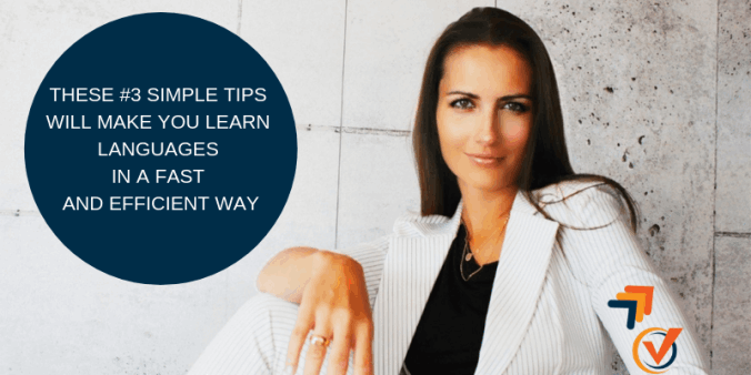 THESE #3 SIMPLE TIPS WILL MAKE YOU LEARN LANGUAGES IN A FAST AND EFFICIENT WAY