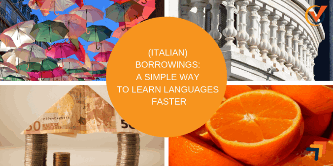 (ITALIAN) BORROWINGS: A WAY TO LEARN LANGUAGES FASTER